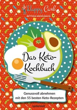 Happy Carb: Das Keto-Kochbuch von Meiselbach,  Bettina