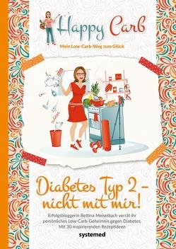 Happy Carb: Diabetes Typ 2 – nicht mit mir! von Meiselbach,  Bettina