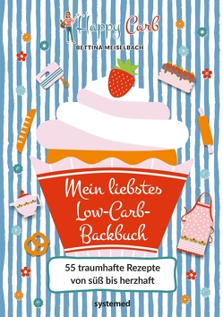 Happy Carb: Mein liebstes Low-Carb-Backbuch von Meiselbach,  Bettina