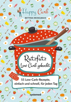 Happy Carb: Ratzfatz Low Carb gekocht von Meiselbach,  Bettina
