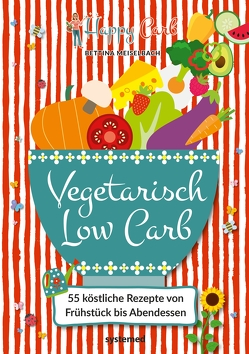 Happy Carb: Vegetarisch Low Carb von Meiselbach,  Bettina