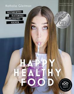 Happy Healthy Food – Histaminfrei, glutenfrei, laktosefrei kochen von Arras,  Klaus, Briol,  Katja, Geldman,  Liya, Gleitman,  Nathalie