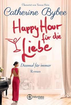 Happy Hour für die Liebe von Bybee,  Catherine, Hein,  Teresa