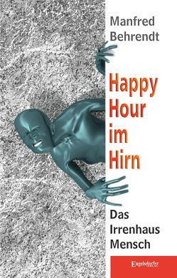Happy Hour im Hirn von Behrendt,  Manfred