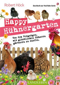 """Happy Hühnergarten • Das zweite Buch zur YouTube-Serie """"Happy Huhn"""" von Höck,  Robert"""