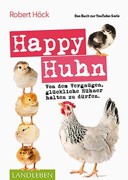 Happy Huhn • Das Buch zur YouTube-Serie von Höck,  Robert