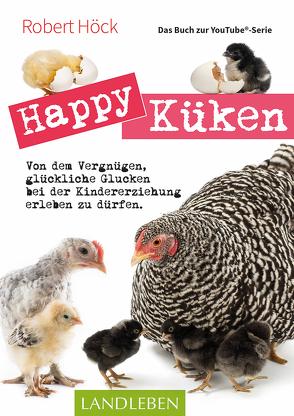 Happy Küken • Das Buch zur YouTube-Serie von Höck,  Robert