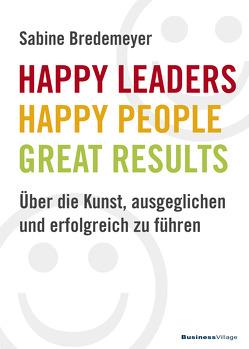 Happy Leaders – Happy People – Great Results von Bredemeyer,  Sabine