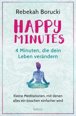 Happy Minutes – 4 Minuten, die dein Leben verändern von Borucki,  Rebekah, Halbritter,  Iris