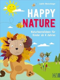 Happy Nature von Bungeroth,  Tina, Korch,  Katrin Dr., Krämer-Uhl,  Sabine, Lühning,  Karen, Schnappinger,  Christine, Watschinger,  Judith