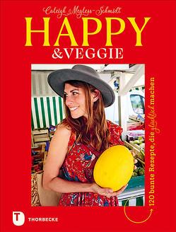 Happy & Veggie – 120 bunte Rezepte, die glücklich machen von Mahut,  Sandra, Megless-Schmidt,  Caleigh