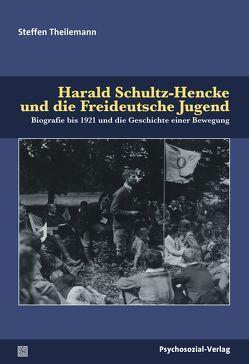 Harald Schultz-Hencke und die Freideutsche Jugend von Theilemann,  Steffen