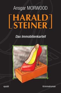 Harald Steiner / Das Immobilienkartell von Morwood,  Ansgar
