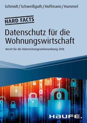Hard facts Datenschutz in der Wohnungswirtschaft von Hoffmann,  Jan Heiner, Hummel,  David, Schmidt,  Fritz, Schweißguth,  Harald