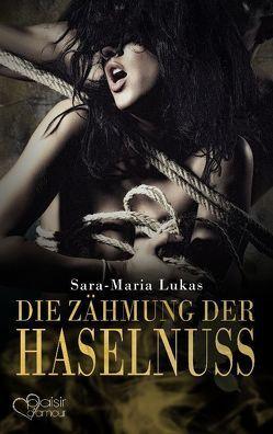 Hard & Heart 3: Die Zähmung der Haselnuss von Lukas,  Sara-Maria