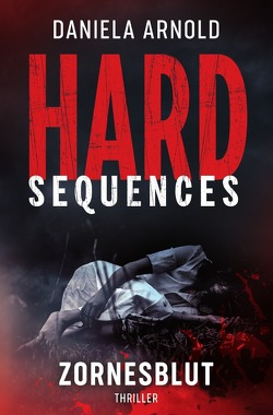 Hard-Sequences / Hard-Sequences: Zornesblut von ARNOLD,  Daniela