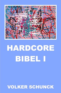 Hardcore Bibel I von Schunck,  Volker