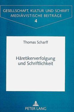 Häretikerverfolgung und Schriftlichkeit von Scharff,  Thomas