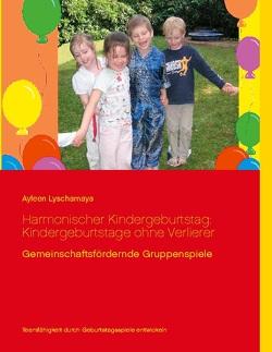 Harmonischer Kindergeburtstag: Kindergeburtstage ohne Verlierer von Lyschamaya,  Ayleen