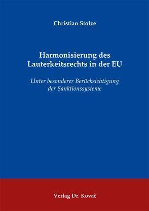 Harmonisierung des Lauterkeitsrechts in der EU von Stolze,  Christian