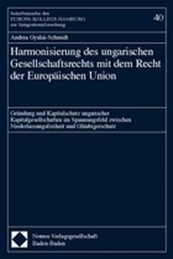 Harmonisierung des ungarischen Gesellschaftsrechts mit dem Recht der Europäischen Union von Gyulai-Schmidt,  Andrea