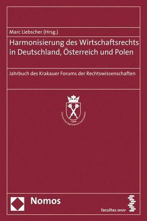 Harmonisierung des Wirtschaftsrechts in Deutschland, Österreich und Polen von Liebscher,  Marc