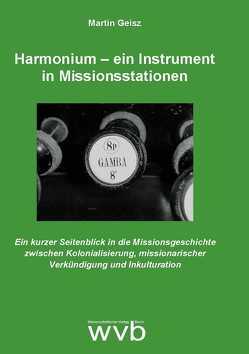 Harmonium – ein Instrument in Missionsstationen von Geisz,  Martin