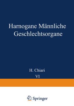 Harnorgane Männliche Geschlechtsorgane von Chiari,  H., Fahr,  Th., Gruber,  Georg B., Koch,  Max, Lubarsch,  O., Maresch,  R., Oberndorfer,  S., Priesel,  A., Putschar,  W., Stoerk,  O.