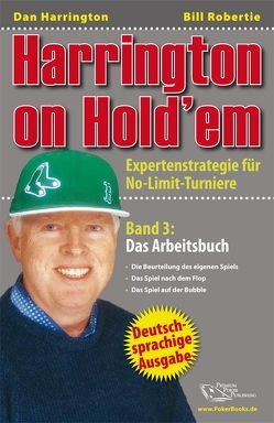 Harrington on Hold'em / Harrington on Hold'em Band 3: Das Arbeitsbuch – Poker von Harrington,  Dan, Lappe-Liebergesell,  Katja, Liebergesell,  Andreas, Robertie,  Bill