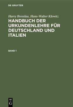 Harry Bresslau; Hans-Walter Klewitz: Handbuch der Urkundenlehre für… / Harry Bresslau; Hans-Walter Klewitz: Handbuch der Urkundenlehre für…. Band 1 von Bresslau,  Harry, Klewitz,  Hans-Walter
