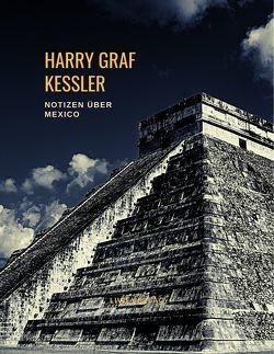 Harry Graf Kessler: Notizen über Mexico von Graf Kessler,  Harry