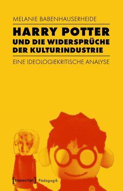 Harry Potter und die Widersprüche der Kulturindustrie von Babenhauserheide,  Melanie