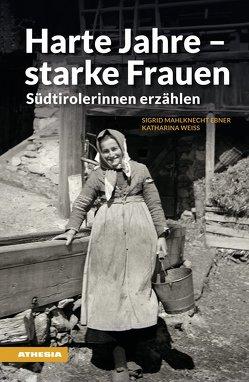 Harte Jahre – starke Frauen von Mahlknecht Ebner,  Sigrid, Weiss,  Katharina