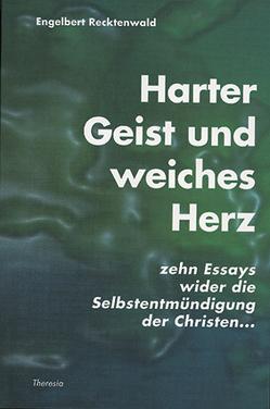 Harter Geist und weiches Herz von Recktenwald,  Engelbert