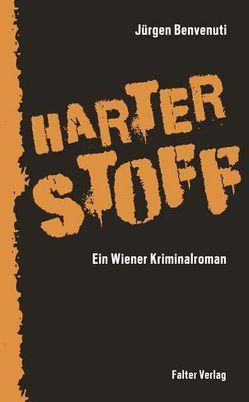 Harter Stoff. Ein Wiener Kriminalroman von Benvenuti,  Jürgen