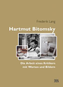 Hartmut Bitomsky. Die Arbeit eines Kritikers mit Worten und Bildern von Lang,  Frederik