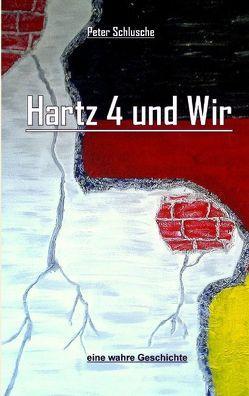 Hartz 4 und Wir von Schlusche,  Peter