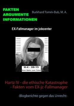 Hartz IV – die ethische Katastrophe – Fakten vom EX-jc-Fallmanager von Tomm-Bub,  Burkhard