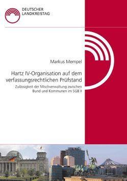 Hartz IV – Organisation auf dem verfassungsrechtlichen Prüfstand – Zulässigkeit der Mischverwaltung zwischen Bund und Kommunen im SGB II von Mempel,  Markus