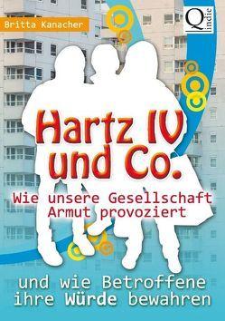 Hartz IV und Co.: Wie unsere Gesellschaft Armut provoziert – von Kanacher,  Britta