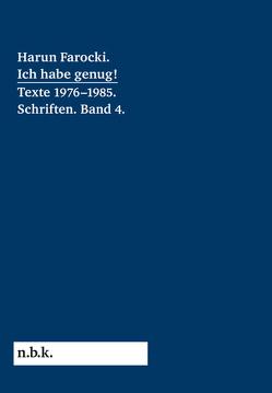 Harun Farocki. Ich habe genug! 1976-1985 Schriften Band 4 (n.b.k. Diskurs, Band 13) von Babias,  Marius, Ehmann,  Antje, Farocki,  Harun, Holert,  Tom, Mende,  Doreen, Pantenburg,  Volker