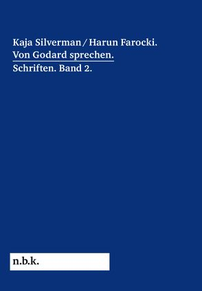 Harun Farocki / Kaja Silverman: Von Godard srechen Schriften Band 2 (n.b.k. Diskurs, Band 11) von Mende,  Doreen, Zischler,  Hanns