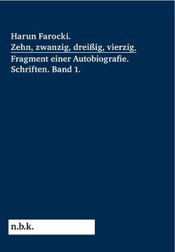 Harun Farocki. Zehn, zwanzig, dreißig, vierzig. Fragment einer Autobiografie von Babias,  Marius, Ehmann,  Antje, Farocki,  Harun