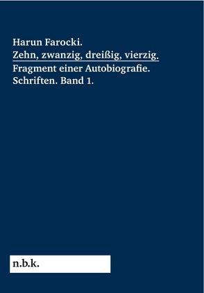 Harun Farocki. Zehn, zwanzig, dreißig, vierzig. Fragment einer Autobiografie von Babias,  Marius, Ehmann,  Antje