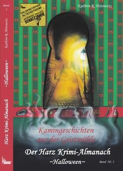 Harz Krimi-Almanach Bd. 3 ~Halloween~ von Hotowetz,  Kathrin R., Packebusch,  Katrin, Steinbach,  A.
