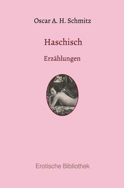 Haschisch von Schmitz,  Oscar Adolf Hermann
