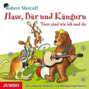Hase, Bär und Känguru – Tiere sind wie ich und du von Metcalf,  Robert