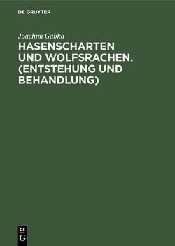 Hasenscharten und Wolfsrachen. (Entstehung und Behandlung) von Gabka,  Joachim
