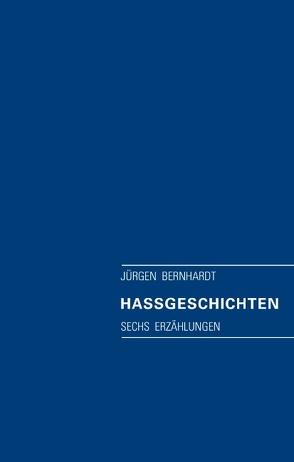 Haßgeschichten von Bernhardt,  Jürgen