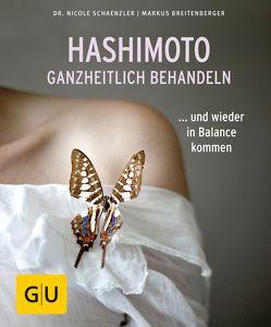 Hashimoto ganzheitlich behandeln von Breitenberger,  Markus, Schaenzler,  Nicole